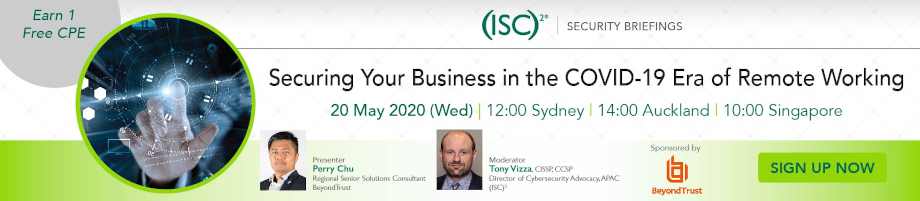 (ISC)² APAC Webinar: Securing Your Business in the COVID-19 Era of Remote Working