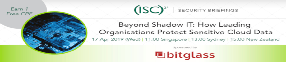 (ISC)² APAC Webinar: Beyond Shadow IT: How Leading Organisations Protect Sensitive Cloud Data