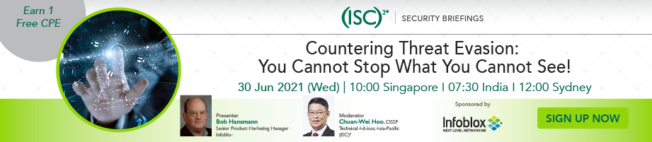 (ISC)² APAC Webinar: Countering Threat Evasion: You Cannot Stop What You Cannot See!